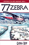 Zebra 77 (Repp, Gloria, Adventures of An Arctic Missionary, Bk. 3.)