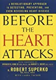 img - for Before the Heart Attacks: A Revolutionary Approach to Detecting, Preventing, and Even Reversing Heart Disease book / textbook / text book