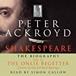 Shakespeare: The Biography, The Onlie Begetter: Literary Stardom and Royal Patronage, Volume IV | Peter Ackroyd