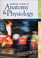 Laboratory Textbook of Anatomy and Physiology  by Wood
