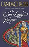 Candace Robb The Cross Legged Knight (Owen Archer Mysteries 08)