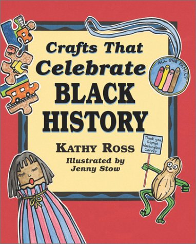 Crafts That Celebrate Black History, Kathy Ross