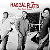 RASCAL FLATTS-STILL FEELS GOOD