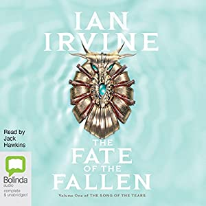 Fate of the Fallen: The Song of the Tears, Book 1 Hörbuch von Ian Irvine Gesprochen von: Jack Hawkins