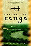 img - for Facing the Congo: A Modern-Day Journey into the Heart of Darkness book / textbook / text book