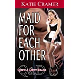 Maid For Each Other (Quick and Dirty Reads Book 1)by Katie Cramer