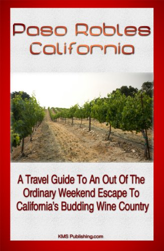 Paso Robles California: A Travel Guide To An Out Of The Ordinary Weekend Escape In California's Budding Wine Country