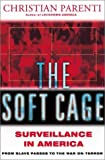 The Soft Cage: Surveillance In America From Slavery To The War On Terror (0465054846) by Christian Parenti