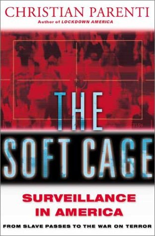 The Soft Cage: Surveillance In America From Slavery To The War On Terror