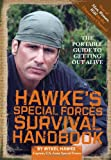 Hawke's Special Forces Survival Handbook: The Portable Guide to Getting Out Alive
