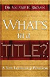 img - for What's In A Title?: A New Leadership Paradigm book / textbook / text book