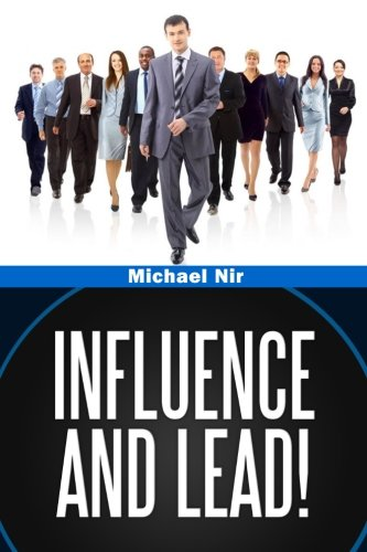 Influence and Lead: Fundamentals for Personal and Professional Growth (The Leadership Series) (Volume 6)