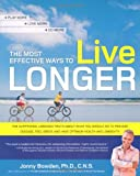 The Most Effective Ways to Live Longer: The Surprising, Unbiased Truth About What You Should Do to Prevent Disease, Feel Great, and Have Optimum Health and Longevity