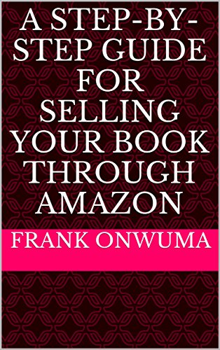 A Step-by-Step Guide for Selling Your Book Through Amazon (Sell Through Amazon compare prices)