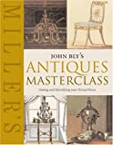 img - for John Bly's Antiques Masterclass: Dating and Identifying Your Period Pieces (Miller's) book / textbook / text book