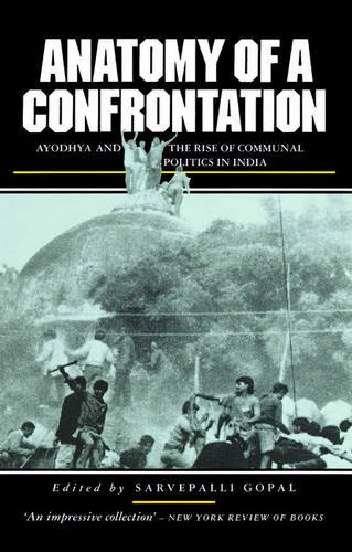 Anatomy of a Confrontation: The Rise of Communal Politics in India: Ayodhya and the Rise of Communal Politics in India (Politics in Contemporary Asia)