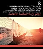 img - for International Trials and Reconciliation: Assessing the Impact of the International Criminal Tribunal for the Former Yugoslavia book / textbook / text book