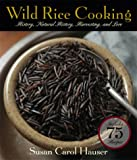 Wild Rice Cooking: History, Natural History, Harvesting, and Lore