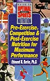 Pre-Exercise, Competition and Post-Exercise Nutrition for Maximum Performance (Keats Sports Nutrition Guides) (0879838507) by Burke, Edmund R.