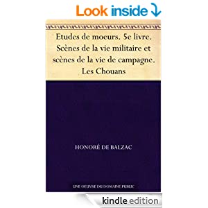 Etudes de moeurs. 5e livre. Scènes de la vie militaire et scènes de la vie de campagne. Les Chouans (French Edition...