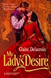 My Lady's Desire (Harlequin Historical, No 409) (0373290098) by Claire Delacroix