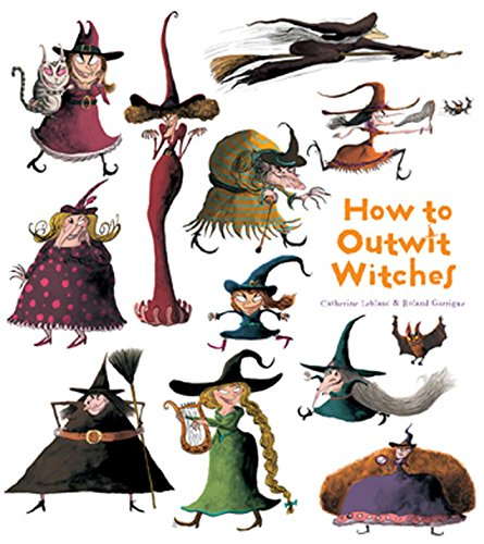 How to Outwit Witches (How to Banish Fears) - Catherine Leblanc