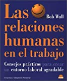 img - for Las relaciones humanas en el trabajo: Consejos practicos para crear un entorno laboral agradable (Spanish Edition) book / textbook / text book
