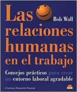Las relaciones humanas en el trabajo: Consejos practicos para crear un