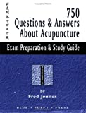 750 Questions and Answers about Acupuncture : Exam Preparation and Study Guide