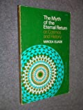 The Myth of the Eternal Return: Or, Cosmos and History (Bollingen Series, XLVI)