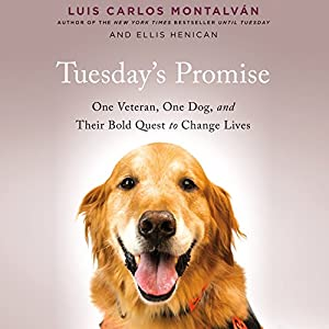 Tuesday's Promise: One Veteran, One Dog, and Their Bold Quest to Change Lives Audiobook by Luis Carlos Montalvan, Ellis Henican Narrated by Kevin Free