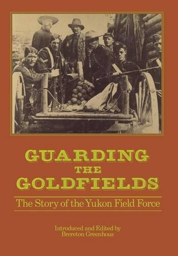guarding-the-goldfields-the-story-of-the-yukon-field-force-canadian-war-museum-historical-publicatio