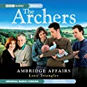 The Archers: Ambridge Affairs: Love Triangles Radio/TV Program by BBC Audiobooks Narrated by  uncredited