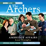 The Archers: Ambridge Affairs: Love Triangles   BBC Audiobooks