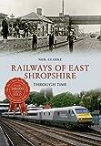 Railways of East Shropshire Through Time (Through the Ages)