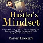 The Hustler's Mindset: Learn Mind Control Mastery Secrets, Enhance Your Subconscious Mind for Greatness and Turbo Charge Your Hustle for Success Hörbuch von Calvin Kennedy Gesprochen von: Jim D. Johnston