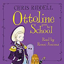 Ottoline Goes to School (       UNABRIDGED) by Chris Riddell Narrated by Ronni Ancona