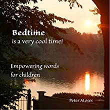 Bedtime Is a Very Cool Time: Empowering Words for Children (       UNABRIDGED) by Peter Moses Narrated by Robert B. Weir