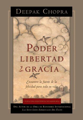 Poder, Libertad, y Gracia: Encuentre La Fuente de La Felicidad Para Toda Su Vida