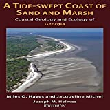 img - for A Tide-swept Coast of Sand and Marsh: Coastal Geology and Ecology of Georgia book / textbook / text book