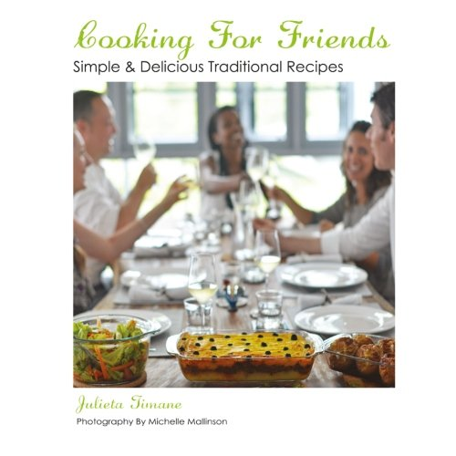 Cooking For Friends: Simple & Delicious Traditional Recipes by Julieta Timane