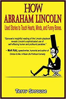 How Abraham Lincoln Used Stories To Touch Hearts, Minds, And Funny Bones