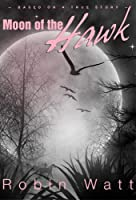 Moon of the Hawk [Kindle Edition]