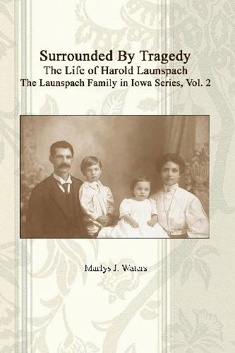 Surrounded by Tragedy: The Life of Harold Launspach