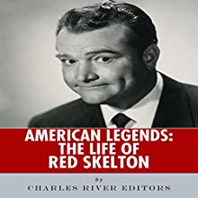 American Legends: The Life of Red Skelton (       UNABRIDGED) by Charles River Editors Narrated by Nick Hart