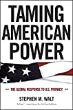 Taming American Power: The Global Response to U.S. Primacy