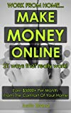 Work From Home... Make Money Online! 21 Ways That Really Work: Earn 00+ Per Month From The Comfort Of Your Home