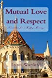 img - for Mutual Love and Respect: Necessities for a Happy Marriage (1) (Volume 1) book / textbook / text book