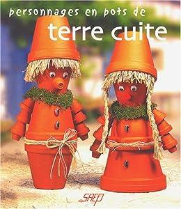 Personnages en pots de terre cuite natalie kunkel annette kunkel val rie - Comment faire des personnages en pots de terre cuite ...