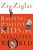 img - for Raising Positive Kids in a Negative World book / textbook / text book